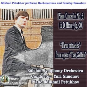 "Mikhail Petukhov performs Rachmaninov: Piano Concerto No. 3 in D Minor, Op. 30 and Rimsky-Korsakov ""Three miracles"""